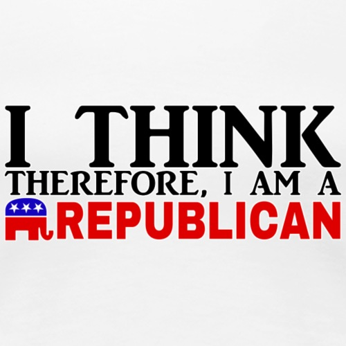 I THINK THEREFORE I AM A REPUBLICAN