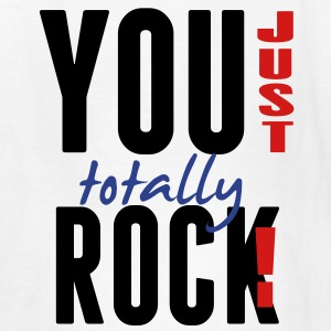 YOU JUST TOTALLY ROCK! Kids' Shirts - Kids' T-Shirt