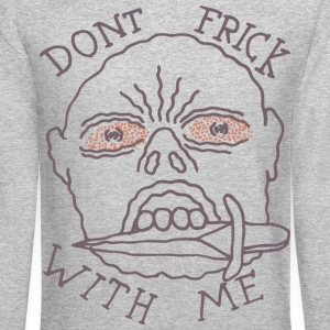 Don't Frick With Me - Crewneck Sweatshirt