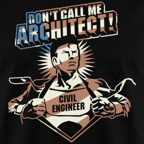 Civil Engineer T-Shirt Don't Call me Architect!
