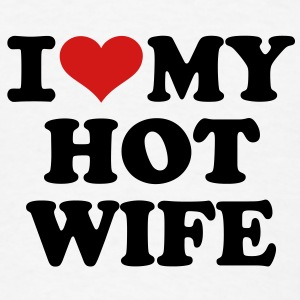 I love my hot wife T-Shirts - Men's T-Shirt