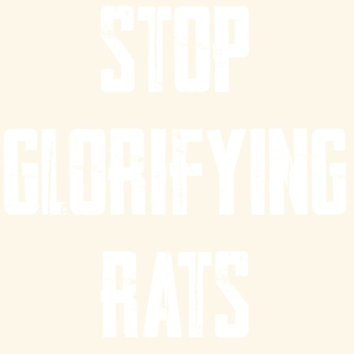 Stop Glorifying Rats - Everlast (White Print)