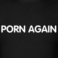 Design ~ Porn Again Black T-Shirt