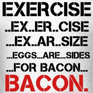 Exercise, Eggs are Sides...For Bacon - Men's T-Shirt