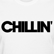 Design ~ CHILLIN Women's T-Shirt