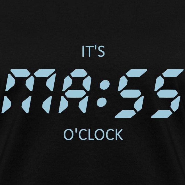 IT'S MASS O'CLOCK