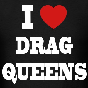 I Love Drag Queens T-Shirts - Men's T-Shirt