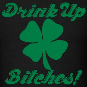 Drink Up Bitches! T-Shirts - Men's T-Shirt