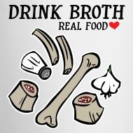 Design ~ Drink/Make Broth: Real Food Love Mug (2-SIDED!)
