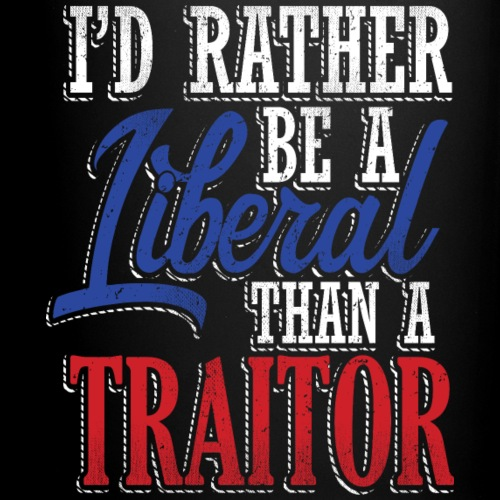 Rather Liberal Than Traitor