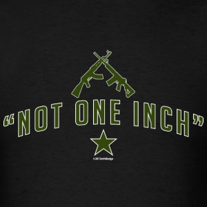 Not One Inch! T-Shirts - Men's T-Shirt