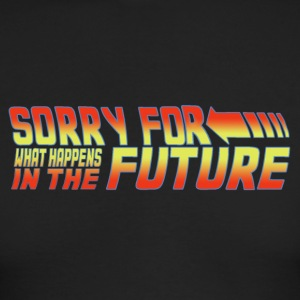 Sorry for what happens in the future - Time Travel - Men's Long Sleeve T-Shirt by Next Level