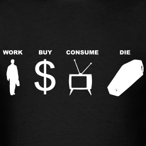 work buy consume die T-Shirts - Men's T-Shirt