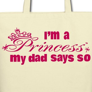 I'M A PRINCESS MY DAD SAYS SO Bags  - Eco-Friendly Cotton Tote