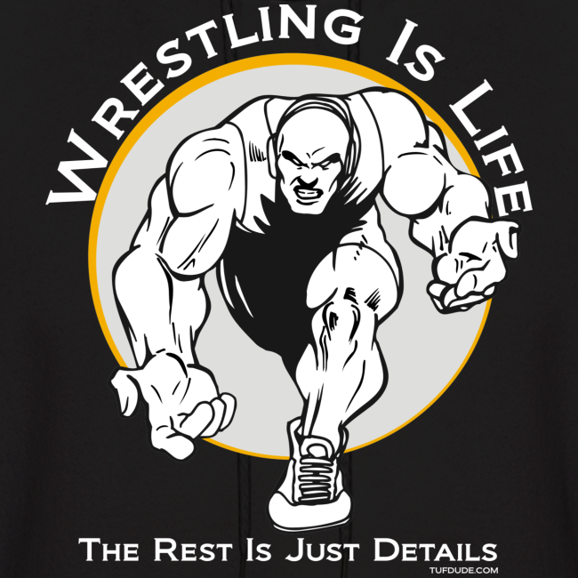 Wrestling is Life. The rest is just details Hoodie (Front)