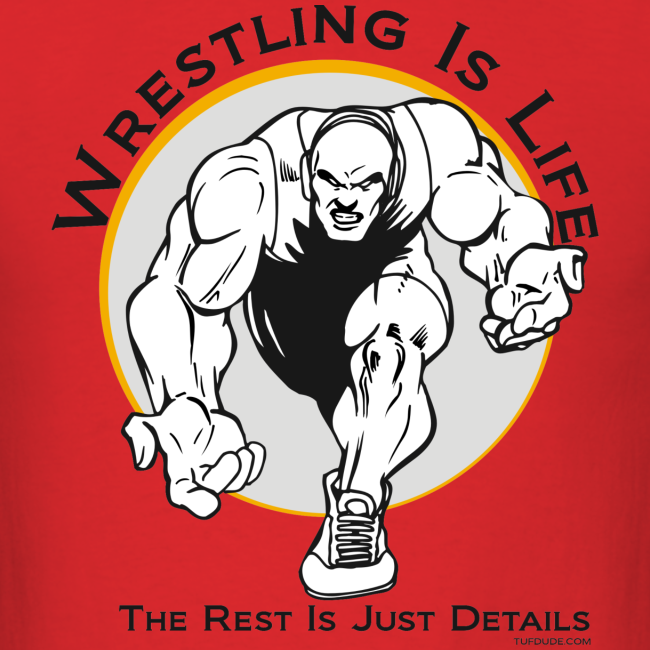 Wrestling is Life. The rest is just details T-Shirt - bw