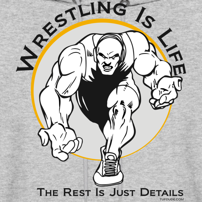 Wrestling is Life. The rest is just details Hoodie (bw - Front)