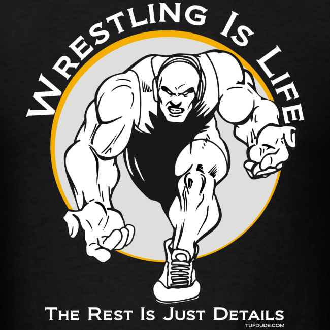 Wrestling is Life. The rest is just details T-shirt