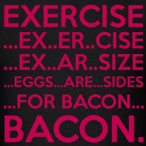 Exercise = Bacon T-Shirts - Men's T-Shirt