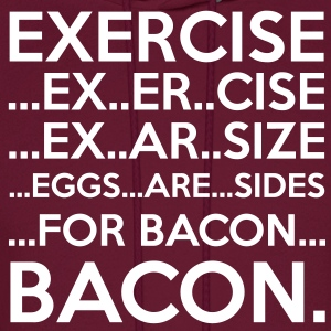 Exercise = Bacon Hoodies - Men's Hoodie