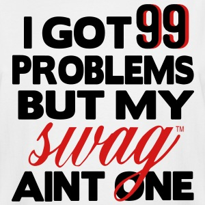 I GOT 99 PROBLEMS BUT MY SWAG AIN'T ONE T-Shirts - Men's Tall T-Shirt