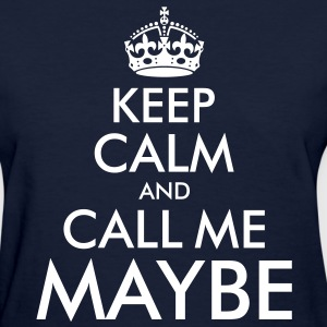 Keep Calm and Call Me Maybe - Women's T-Shirt