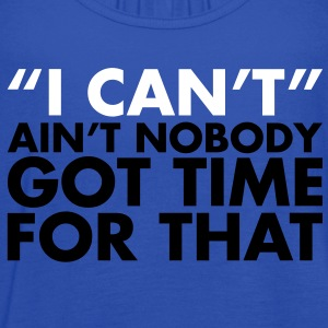 ain't no body got time for I can't. - Women's Flowy Tank Top by Bella