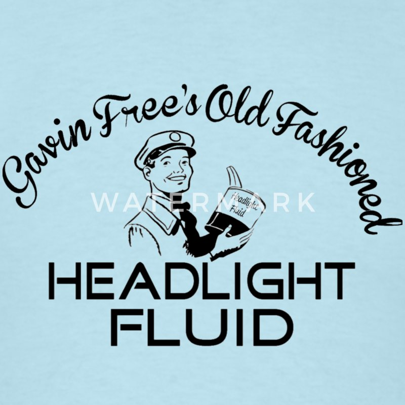 Gavin Free's Old Fashioned Headlight Fluid! T-Shirts - Men's T-Shirt