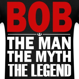 bob the man the myth the legend - Men's T-Shirt