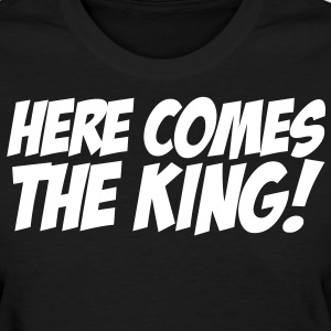 here comes the king Women's T-Shirts - Women's T-Shirt