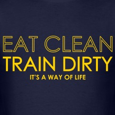 EAT CLEAN / TRAIN DIRTY  T-Shirts