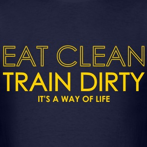 EAT CLEAN / TRAIN DIRTY  T-Shirts - Men's T-Shirt