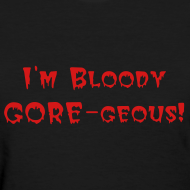 Design ~ Bloody Goregeous T-Shirt
