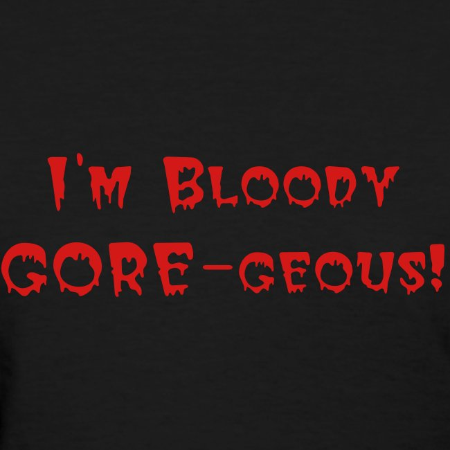 Bloody Goregeous T-Shirt