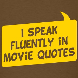 I speak fluently in movie quotes - Men's T-Shirt