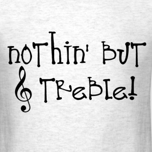 Nothin' But Treble - Men's T-Shirt