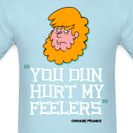 Design ~ Billy You Dun Hurt My Feelers Shirt