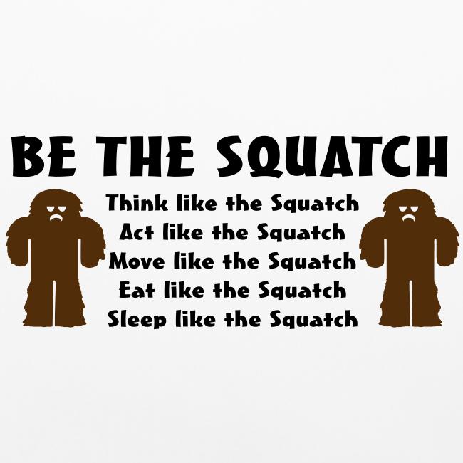 Be the Squatch - Bigfoot Sasquatch Hunter  Pillow Case