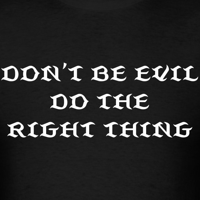 DON'T BE EVIL DO THE RIGHT THING shirt slogan