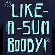 Design ~ Like-a-sumboody Shirt