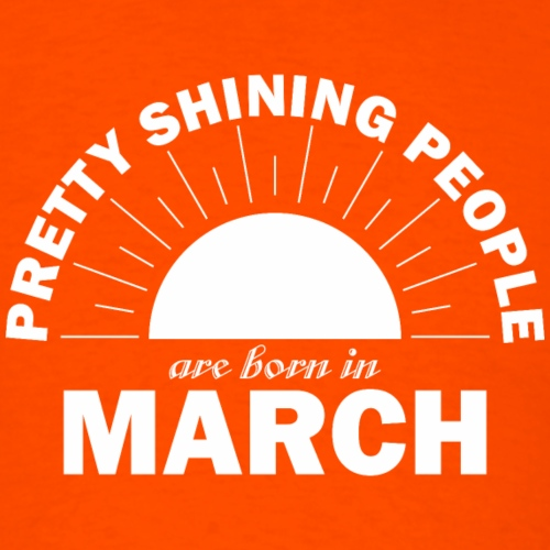 Pretty Shining People Are Born In March