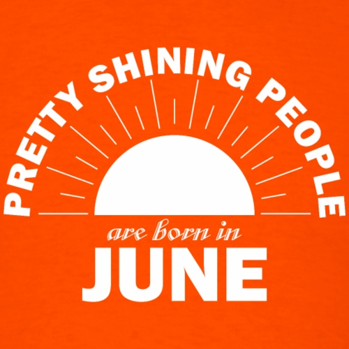 Pretty Shining People Are Born In June