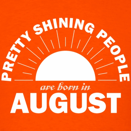 Pretty Shining People Are Born In August