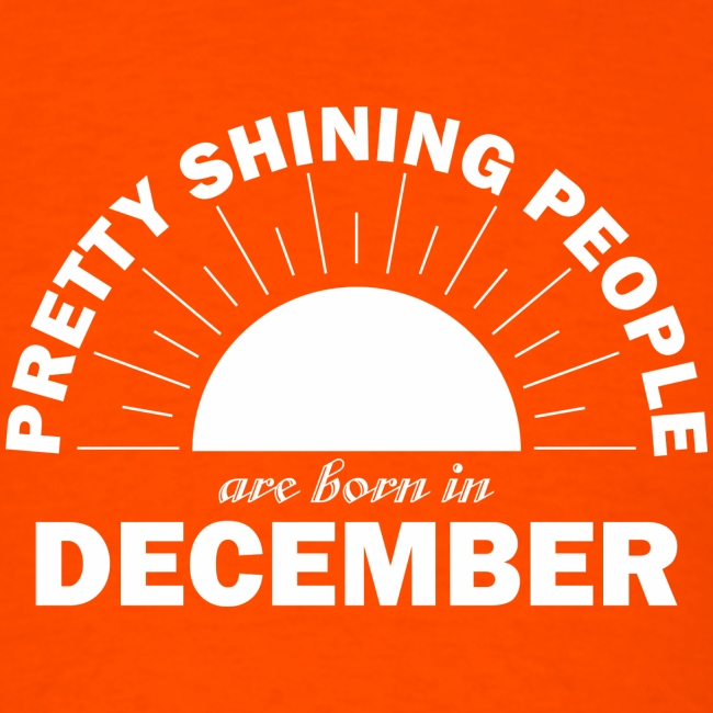 Pretty Shining People Are Born In December