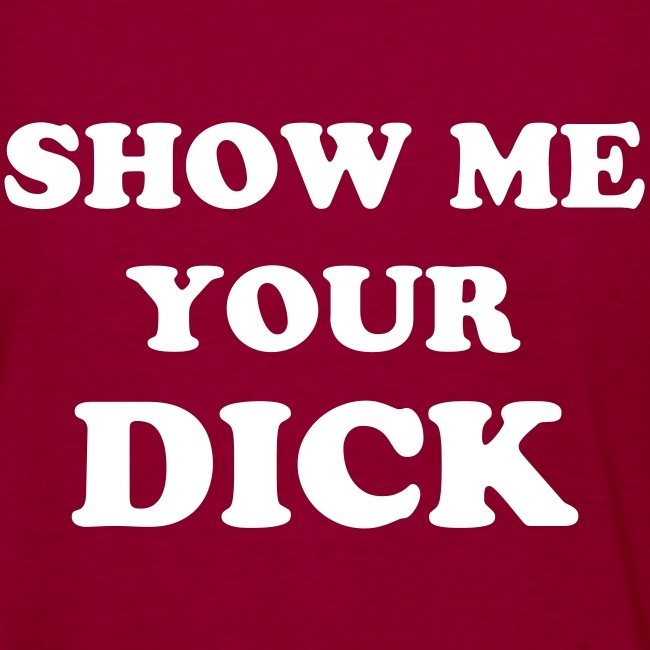 Show Me Your DICK (written on the back)