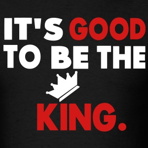 It's Good To Be King T-Shirts - Men's T-Shirt