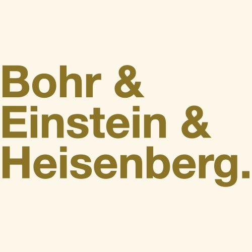 Bohr & Einstein & Heisenberg
