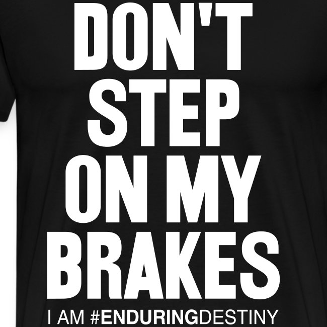 Don't Step on My Brakes Men's T-Shirt