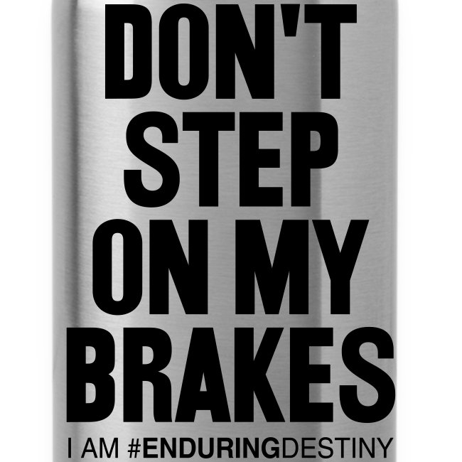 Don't Step on My Brakes Water Bottle