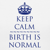 Design ~ Keep Calm Birth is Normal